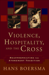 Violence, Hospitality, and the Cross by Hans Boersma
