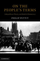 On the People's Terms: A Republican Theory and Model of Democracy