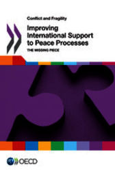 Conflict and Fragility: Improving International Support to Peace Processes by OECD Publishing
