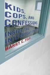 Kids, Cops, and Confessions by Barry C. Feld