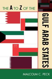 The A to Z of the Gulf Arab States by Malcolm C. Peck