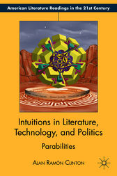 Intuitions in Literature, Technology, and Politics by Alan Ramón Clinton