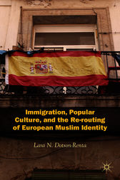 Immigration, Popular Culture, and the Re-routing of European Muslim Identity by Lara N. Dotson-Renta