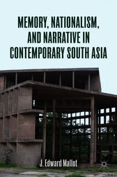 Memory, Nationalism, and Narrative in Contemporary South Asia by J. Edward Mallot