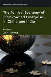 The Political Economy of State-owned Enterprises in China and India by Xu Yi-chong