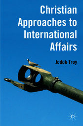 Christian Approaches to International Affairs by Jodok Troy