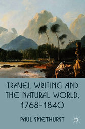 Travel Writing and the Natural World, 1768-1840 by Paul Smethurst