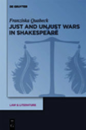 Just and Unjust Wars in Shakespeare by Franziska Quabeck