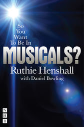 So You Want To Be In Musicals? by Ruthie Henshall