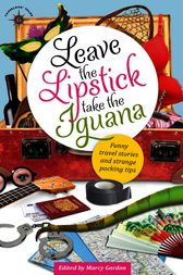 Leave the Lipstick, Take the Iguana by Marcy Gordon