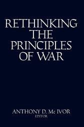 Rethinking the Principles of War by Anthony D. McIvor