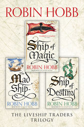 The Complete Liveship Traders Trilogy: Ship of Magic, The Mad Ship, Ship of Destiny by Robin Hobb