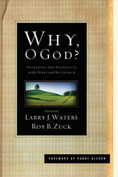 Why, O God? (Foreword by Randy Alcorn) by Larry J. Waters
