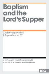 Baptism and the Lord's Supper by Thabiti M. Anyabwile