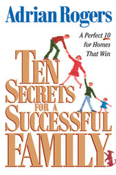 Ten Secrets for a Successful Family by Adrian Rogers