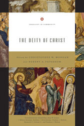 The Deity of Christ by Christopher W. Morgan