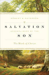 Salvation Accomplished by the Son by Robert A. Peterson