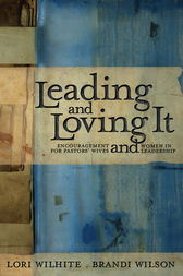 Leading and Loving It by Lori Wilhite