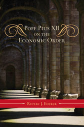 Pope Pius XII on the Economic Order by Rupert J. Ederer