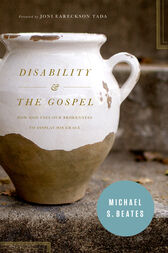 Disability and the Gospel by Michael S. Beates