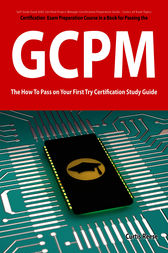 GIAC Certified Project Manager Certification (GCPM) Exam Preparation Course in a Book for Passing the GCPM Exam - The How To Pass on Your First Try Certification Study Guide by Curtis Reese
