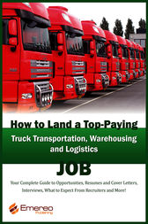 How to Land a Top-Paying Truck Transportation, Warehousing and Logistics Management Job: Your Complete Guide to Opportunities, Resumes and Cover Letters, Interviews, Salaries, Promotions, What to Expect From Recruiters and More! by Brad Andrews