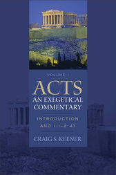 Acts: An Exegetical Commentary : Volume 1 by Craig S. Keener
