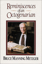 Reminiscences of an Octogenarian by Bruce M. Metzger