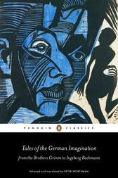 Tales of the German Imagination from the Brothers Grimm to Ingeborg Bachmann by Peter Wortsman