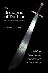The Bishopric of Durham in the Late Middle Ages by Christian D. Liddy