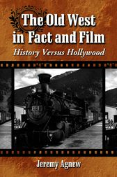 The Old West in Fact and Film by Jeremy Agnew