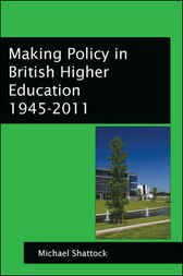 Making Policy In British Higher Education 1945-2011 by Michael Shattock
