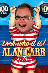Look who it is!: My Story by Alan Carr