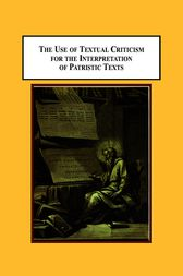The Use of Textual Criticism for the Interpretation of Patristic Texts by Kenneth B Steinhauser