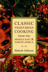 Classic Vegetarian Cooking from the Middle East and North Africa by Habeeb Salloum