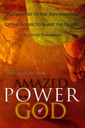 Testimonies of the Supernatural Opens Doors to Share the Gospel by David Tomberlin
