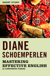 Mastering Effective English (A Linguistic Fable) by Diane Schoemperlen
