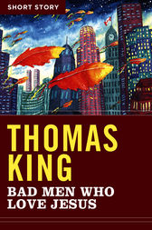 Bad Men Who Love Jesus by Thomas King