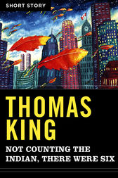 Not Counting The Indian, There Were Six by Thomas King