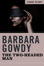 The Two-Headed Man by Barbara Gowdy
