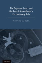 The Supreme Court and the Fourth Amendment's Exclusionary Rule by Tracey Maclin