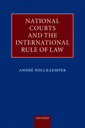 National Courts and the International Rule of Law by André Nollkaemper