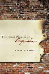 The Failed Promise of Originalism by Frank Cross