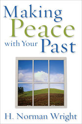 Making Peace with Your Past by H. Norman Wright