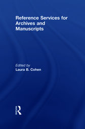 Reference Services for Archives and Manuscripts by Laura B Cohen