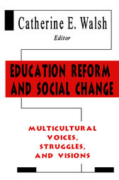Education Reform and Social Change by Catherine E. Walsh