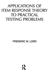 Applications of Item Response Theory To Practical Testing Problems by F. M. Lord