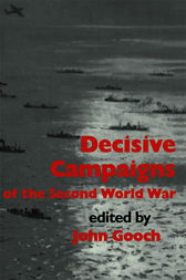Decisive Campaigns of the Second World War by John Gooch