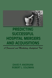 Predicting Successful Hospital Mergers and Acquisitions by William Winston