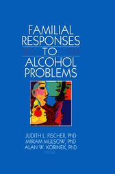 Familial Responses to Alcohol Problems by Judith L. Fischer